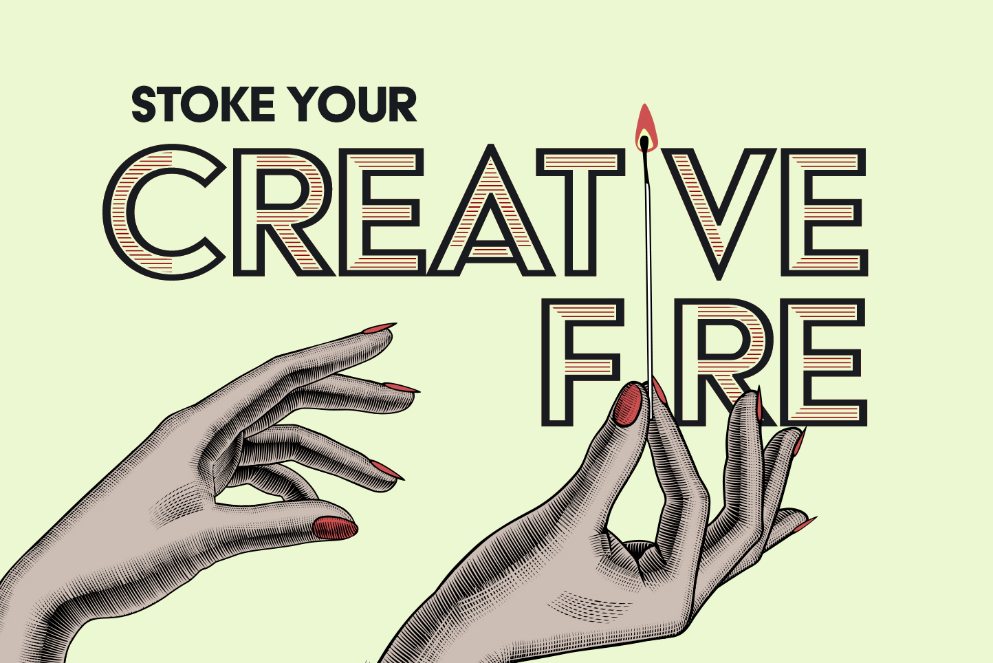 7 ways to stoke your creative fire